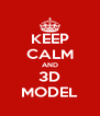 KEEP CALM AND 3D MODEL - Personalised Poster A4 size