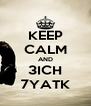 KEEP CALM AND 3ICH 7YATK - Personalised Poster A4 size