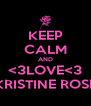 KEEP CALM AND <3LOVE<3 KRISTINE ROSE - Personalised Poster A4 size