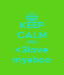KEEP CALM AND <3love myaboo - Personalised Poster A4 size