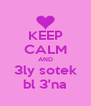 KEEP CALM AND 3ly sotek bl 3'na - Personalised Poster A4 size