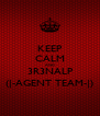 KEEP CALM AND 3R3NALP (|-AGENT TEAM-|) - Personalised Poster A4 size