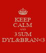 KEEP CALM AND 3SUM  DYL&BRAN<3 - Personalised Poster A4 size
