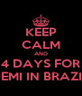 KEEP CALM AND 4 DAYS FOR DEMI IN BRAZIL - Personalised Poster A4 size