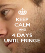 KEEP CALM AND 4 DAYS UNTIL FRINGE - Personalised Poster A4 size