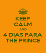 KEEP CALM AND 4 DIAS PARA THE PRINCE - Personalised Poster A4 size