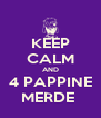 KEEP CALM AND 4 PAPPINE MERDE  - Personalised Poster A4 size