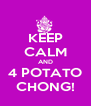 KEEP CALM AND 4 POTATO CHONG! - Personalised Poster A4 size