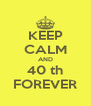 KEEP CALM AND 40 th FOREVER - Personalised Poster A4 size