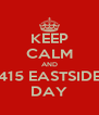 KEEP CALM AND 415 EASTSIDE DAY - Personalised Poster A4 size