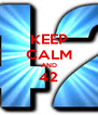 KEEP CALM AND 42  - Personalised Poster A4 size