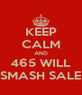 KEEP CALM AND 465 WILL SMASH SALE - Personalised Poster A4 size