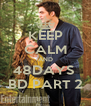KEEP CALM AND 48DAYS  BD PART 2 - Personalised Poster A4 size