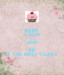 KEEP CALM AND 4B IS THE BEST CLASS - Personalised Poster A4 size
