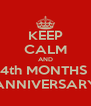 KEEP CALM AND 4th MONTHS  ANNIVERSARY - Personalised Poster A4 size