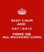 KEEP CALM AND  5-6-7 / 8-9-10 PRIME RIB ALL WEEKEND LONG - Personalised Poster A4 size