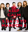 KEEP CALM AND 5 DAYS TO MAROON 5 - Personalised Poster A4 size
