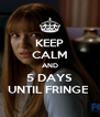 KEEP CALM AND 5 DAYS UNTIL FRINGE  - Personalised Poster A4 size