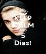 KEEP CALM AND 5 Dias! - Personalised Poster A4 size