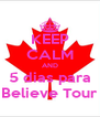 KEEP CALM AND 5 dias para Believe Tour - Personalised Poster A4 size