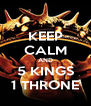 KEEP CALM AND 5 KINGS 1 THRONE - Personalised Poster A4 size