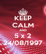 KEEP CALM AND 5 x 2 24/08/1997 - Personalised Poster A4 size