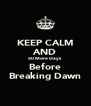 KEEP CALM AND 50 More Days Before Breaking Dawn - Personalised Poster A4 size