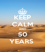 KEEP CALM AND 50 YEARS  - Personalised Poster A4 size