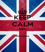 KEEP CALM AND .........  - Personalised Poster A4 size