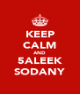 KEEP CALM AND 5ALEEK SODANY - Personalised Poster A4 size
