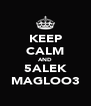 KEEP CALM AND 5ALEK MAGLOO3 - Personalised Poster A4 size