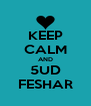 KEEP CALM AND 5UD FESHAR - Personalised Poster A4 size