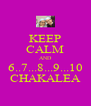 KEEP CALM AND 6..7...8...9...10 CHAKALEA - Personalised Poster A4 size