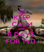 KEEP CALM AND 6 DAYS  FOR TVD  - Personalised Poster A4 size