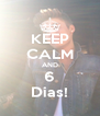 KEEP CALM AND 6 Dias! - Personalised Poster A4 size