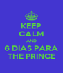 KEEP CALM AND 6 DIAS PARA THE PRINCE - Personalised Poster A4 size