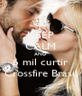 KEEP CALM AND 6 mil curtir Crossfire Brasil - Personalised Poster A4 size