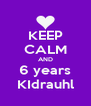 KEEP CALM AND 6 years KIdrauhl - Personalised Poster A4 size