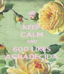 KEEP CALM AND 600 LIKES AGRADECIDA - Personalised Poster A4 size