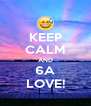 KEEP CALM AND 6A LOVE! - Personalised Poster A4 size