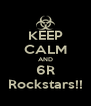 KEEP CALM AND 6R Rockstars!! - Personalised Poster A4 size