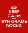 KEEP CALM AND 6TH GRADE ROCKS - Personalised Poster A4 size