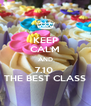 KEEP CALM AND 7.10  THE BEST CLASS - Personalised Poster A4 size