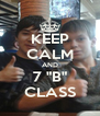 """KEEP CALM AND 7 """"B"""" CLASS - Personalised Poster A4 size"""