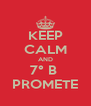 KEEP CALM AND 7° B  PROMETE - Personalised Poster A4 size