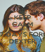 KEEP CALM AND 7 DAYS FOR  DEXTER - Personalised Poster A4 size