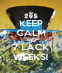 KEEP CALM AND 7 LACK WEEKS! - Personalised Poster A4 size