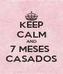 KEEP CALM AND 7 MESES  CASADOS - Personalised Poster A4 size