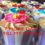 KEEP CALM AND 7 MORE DAYS  TILL MY birthday - Personalised Poster A4 size