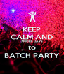 KEEP CALM AND 7 MORE DAYS to BATCH PARTY - Personalised Poster A4 size